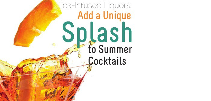Tea-Infused Liquors: Add a Unique Splash to Summer Cocktails