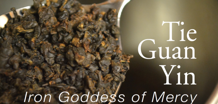 Tea Tutorial: Tie Guan Yin Oolong Tea