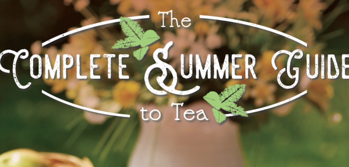 The Complete Summer Guide To Tea